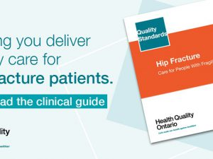 A hip fracture quality standard is now available for Ontarians